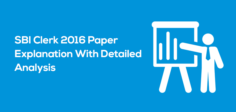 SBI Clerk 2016 Paper Explanation With Detailed Analysis
